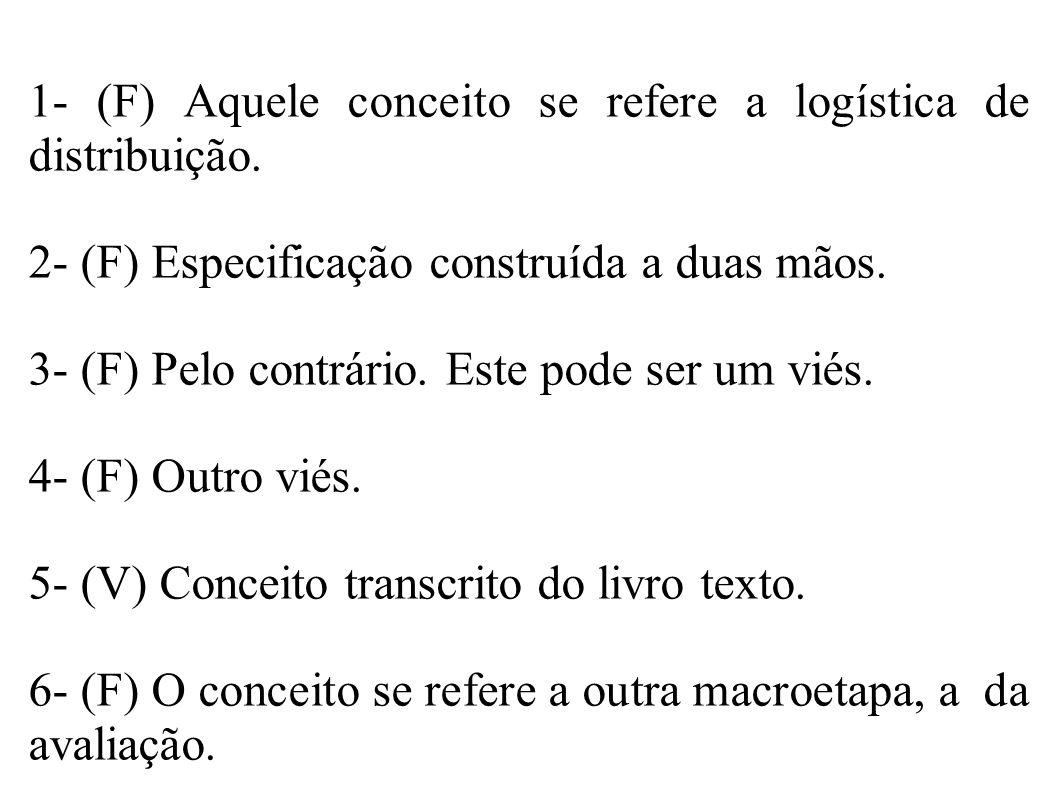1- (F) Aquele conceito se refere a logística de distribuição.