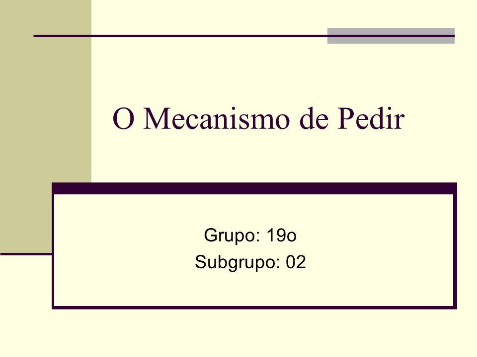 O Mecanismo de Pedir Grupo: 19o Subgrupo: 02