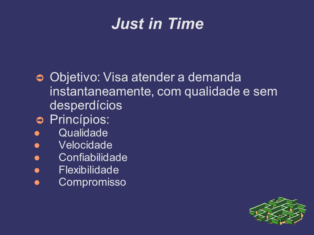 Just in Time Objetivo: Visa atender a demanda instantaneamente, com qualidade e sem desperdícios. Princípios: