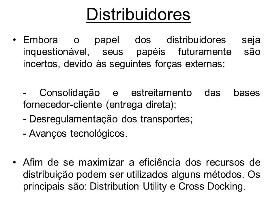 DistribuidoresEmbora o papel dos distribuidores seja inquestionável, seus papéis futuramente são incertos, devido às seguintes forças externas: