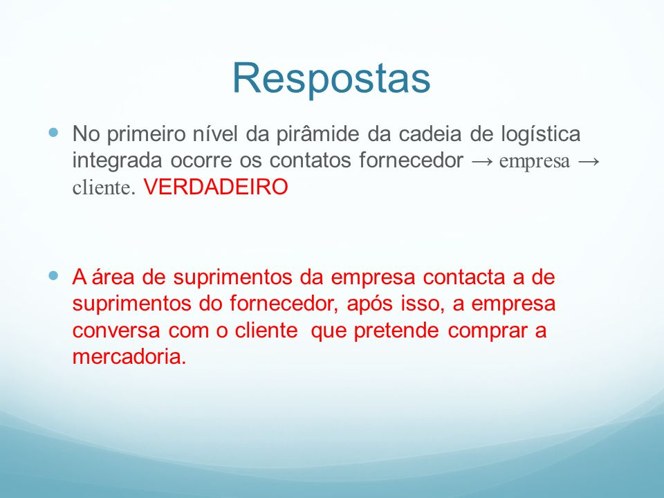 Respostas No primeiro nível da pirâmide da cadeia de logística integrada ocorre os contatos fornecedor → empresa → cliente. VERDADEIRO.