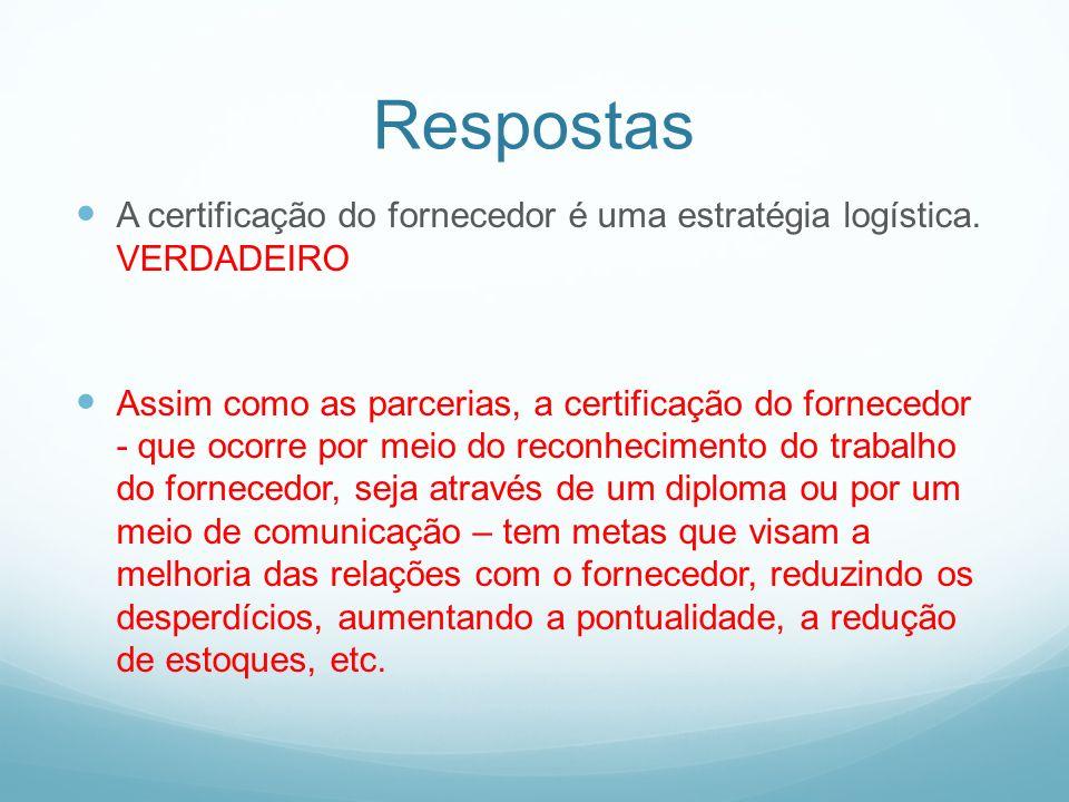 RespostasA certificação do fornecedor é uma estratégia logística. VERDADEIRO.