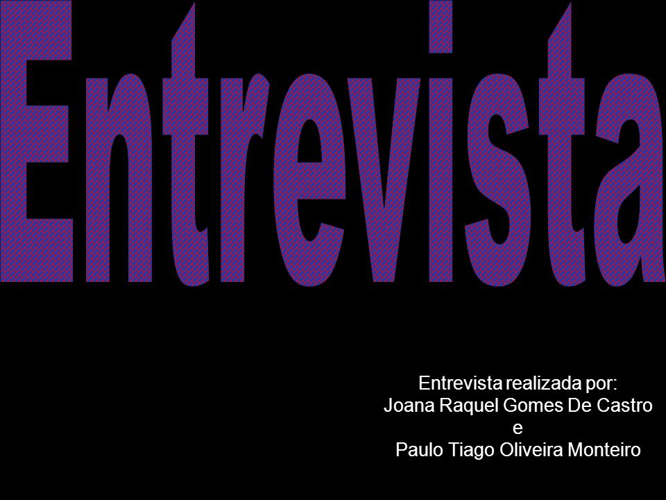 Entrevista Entrevista realizada por: Joana Raquel Gomes De Castro e