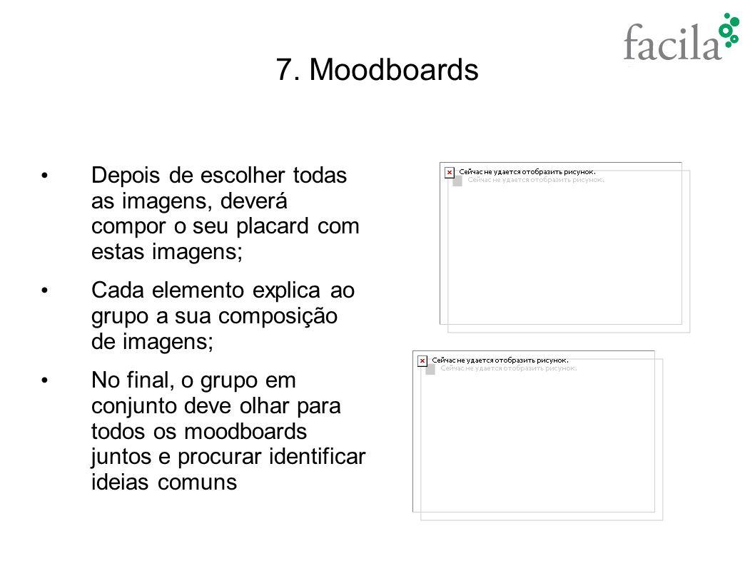 7. Moodboards Depois de escolher todas as imagens, deverá compor o seu placard com estas imagens;