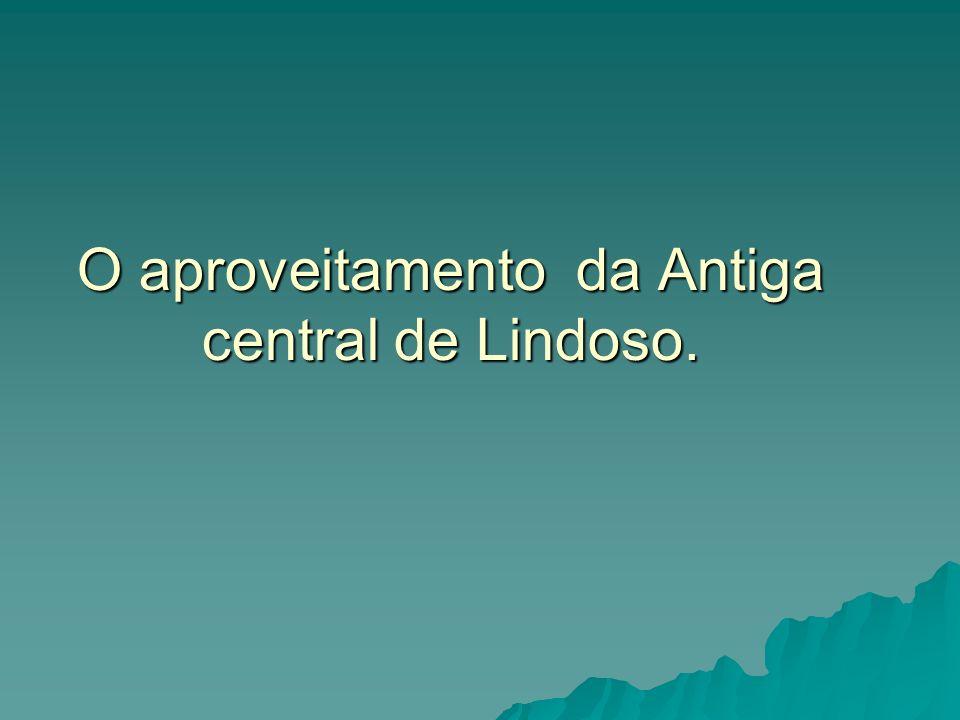 O aproveitamento da Antiga central de Lindoso.