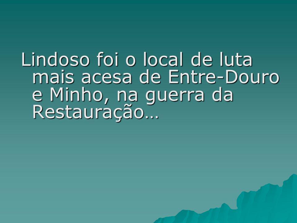 Lindoso foi o local de luta mais acesa de Entre-Douro e Minho, na guerra da Restauração…