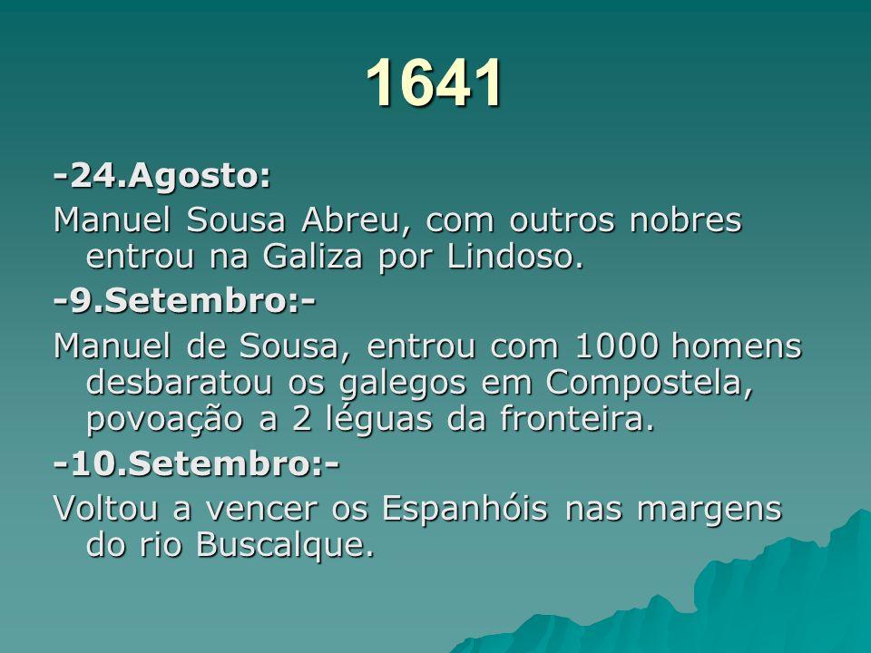 1641 -24.Agosto: Manuel Sousa Abreu, com outros nobres entrou na Galiza por Lindoso. -9.Setembro:-