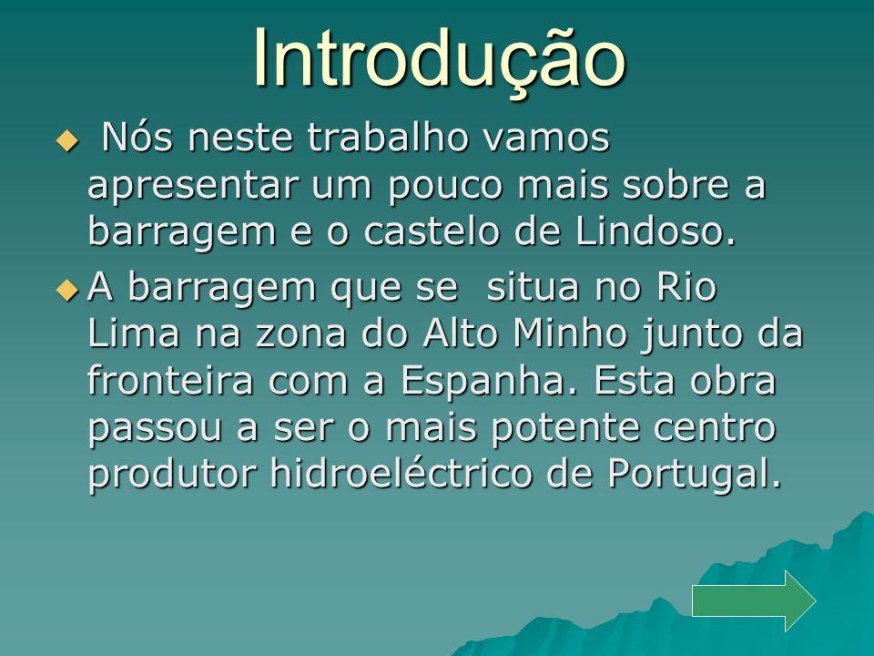 Introdução Nós neste trabalho vamos apresentar um pouco mais sobre a barragem e o castelo de Lindoso.