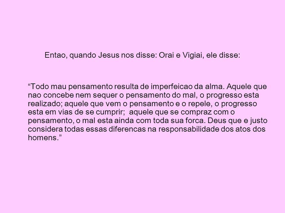 Entao, quando Jesus nos disse: Orai e Vigiai, ele disse: