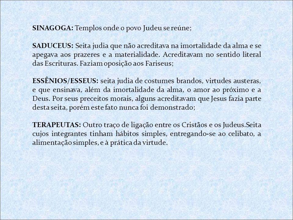 SINAGOGA: Templos onde o povo Judeu se reúne;