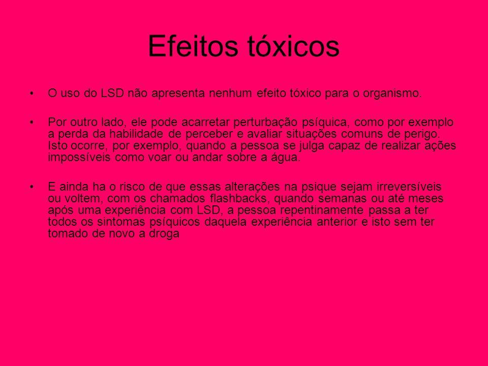 Efeitos tóxicos O uso do LSD não apresenta nenhum efeito tóxico para o organismo.