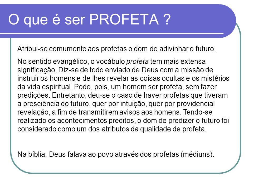 O que é ser PROFETA Atribui-se comumente aos profetas o dom de adivinhar o futuro.