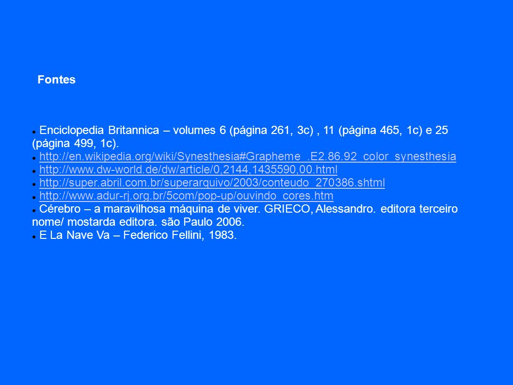 Fontes Enciclopedia Britannica – volumes 6 (página 261, 3c) , 11 (página 465, 1c) e 25 (página 499, 1c).