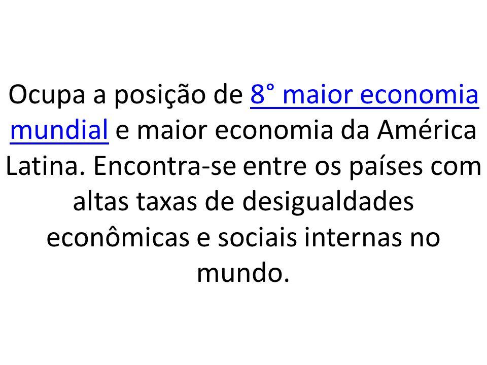 Ocupa a posição de 8° maior economia mundial e maior economia da América Latina.