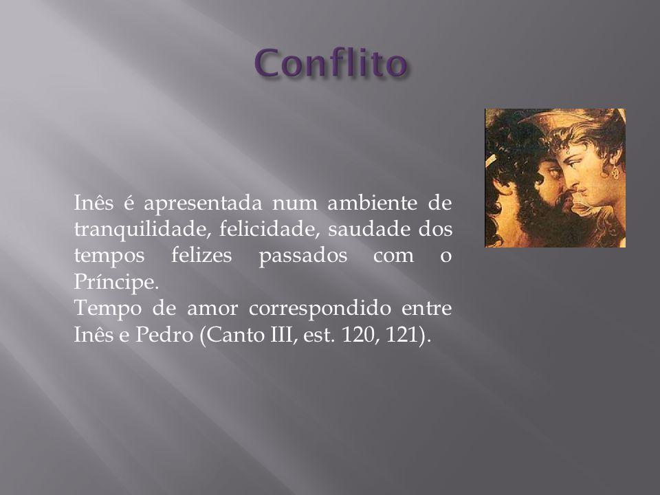 Conflito Inês é apresentada num ambiente de tranquilidade, felicidade, saudade dos tempos felizes passados com o Príncipe.