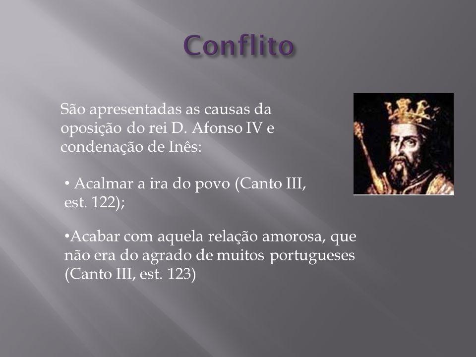 Conflito São apresentadas as causas da oposição do rei D. Afonso IV e condenação de Inês: Acalmar a ira do povo (Canto III, est. 122);
