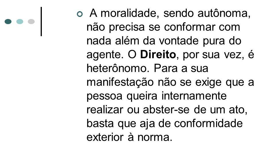 A moralidade, sendo autônoma, não precisa se conformar com nada além da vontade pura do agente.