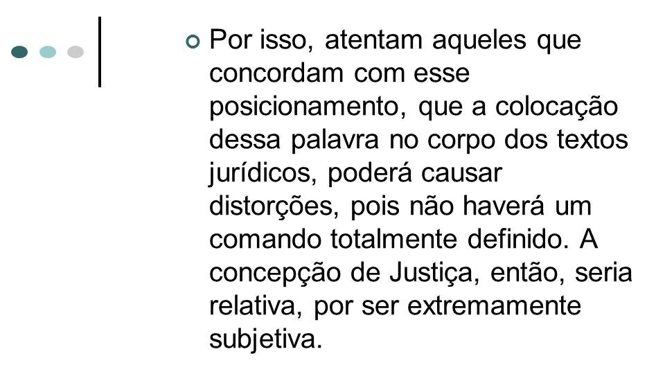 Por isso, atentam aqueles que concordam com esse posicionamento, que a colocação dessa palavra no corpo dos textos jurídicos, poderá causar distorções, pois não haverá um comando totalmente definido.