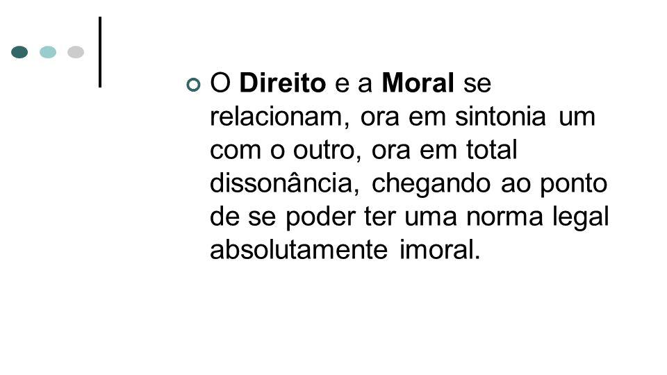 O Direito e a Moral se relacionam, ora em sintonia um com o outro, ora em total dissonância, chegando ao ponto de se poder ter uma norma legal absolutamente imoral.