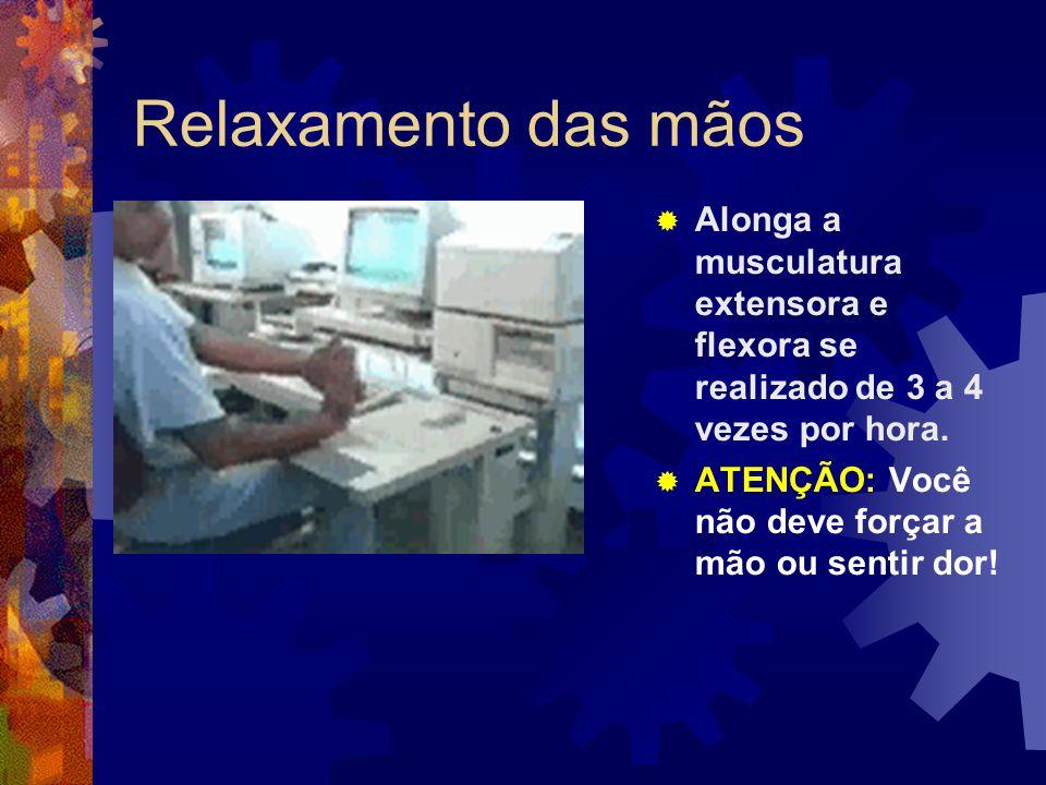 Relaxamento das mãosAlonga a musculatura extensora e flexora se realizado de 3 a 4 vezes por hora.