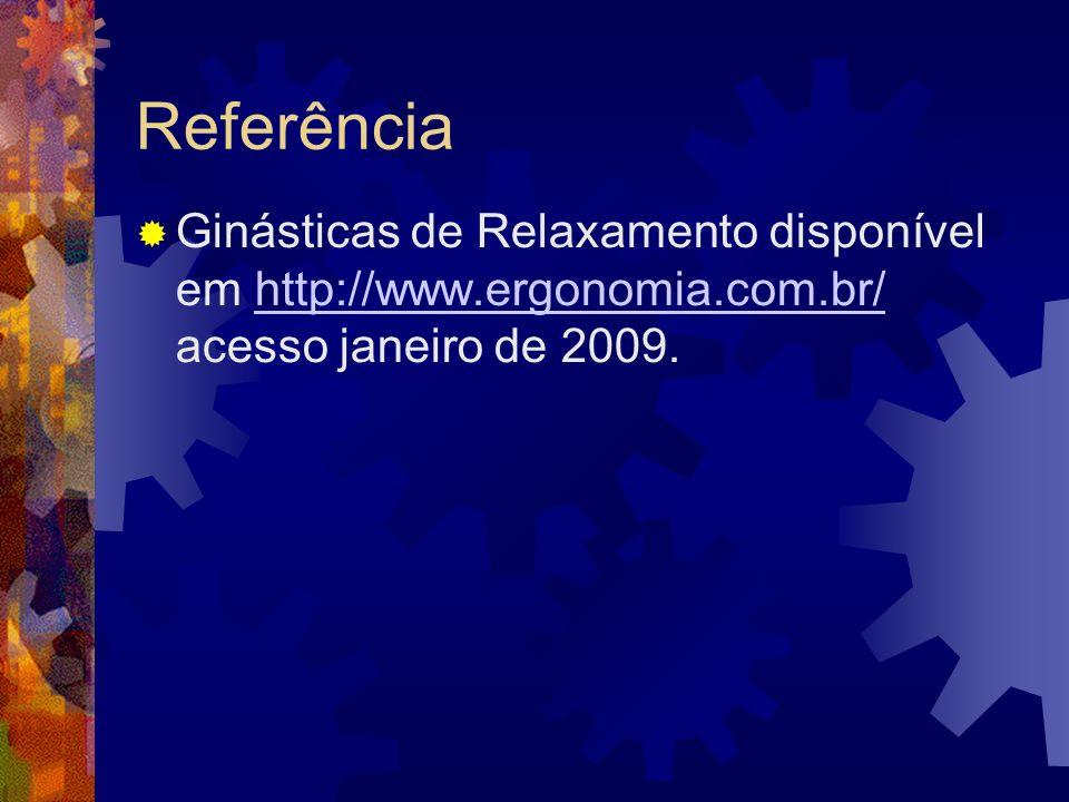 Referência Ginásticas de Relaxamento disponível em http://www.ergonomia.com.br/ acesso janeiro de 2009.