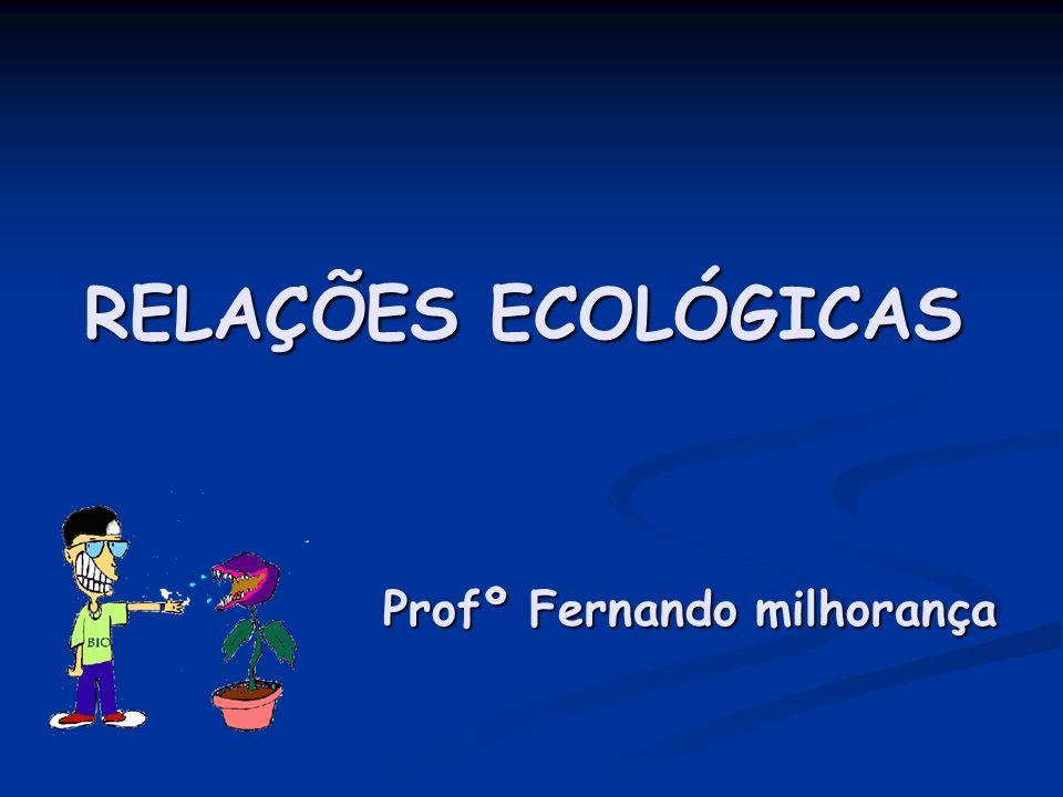 RELAÇÕES ECOLÓGICAS Profº Fernando milhorança