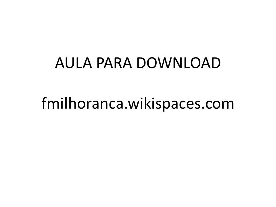AULA PARA DOWNLOAD fmilhoranca.wikispaces.com
