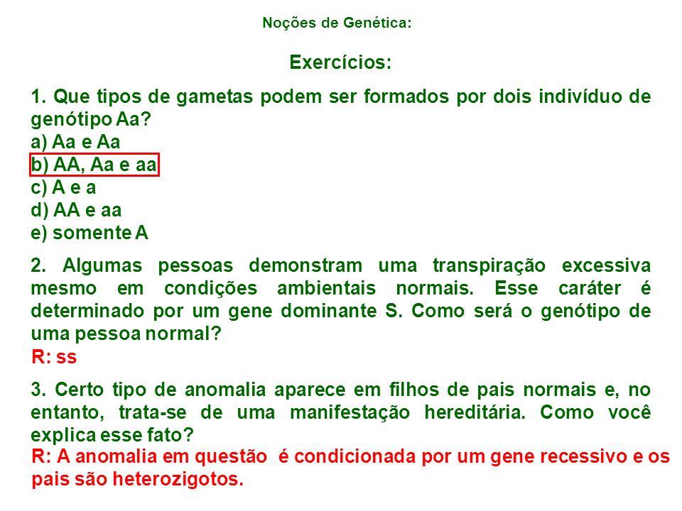 Noções de Genética: Exercícios: 1. Que tipos de gametas podem ser formados por dois indivíduo de genótipo Aa