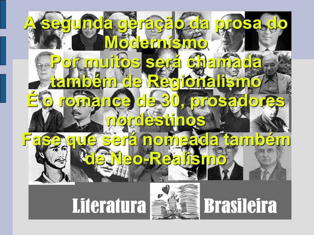 A segunda geração da prosa do Modernismo Por muitos será chamada também de Regionalismo É o romance de 30, prosadores nordestinos Fase que será nomeada também de Neo-Realismo