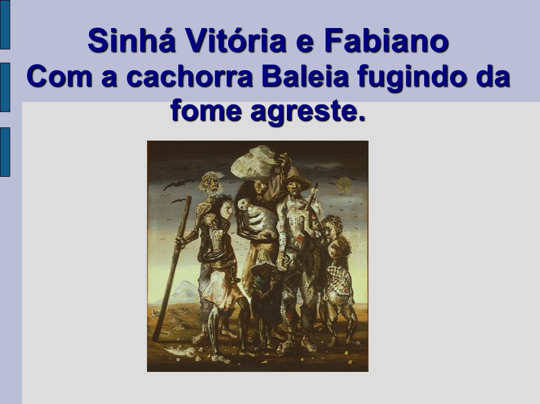 Sinhá Vitória e Fabiano Com a cachorra Baleia fugindo da fome agreste.