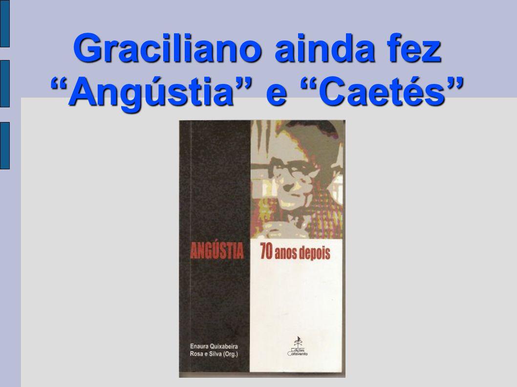 Graciliano ainda fez Angústia e Caetés
