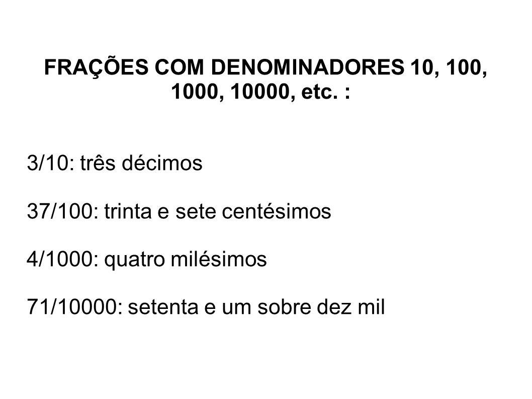 FRAÇÕES COM DENOMINADORES 10, 100, 1000, 10000, etc. :