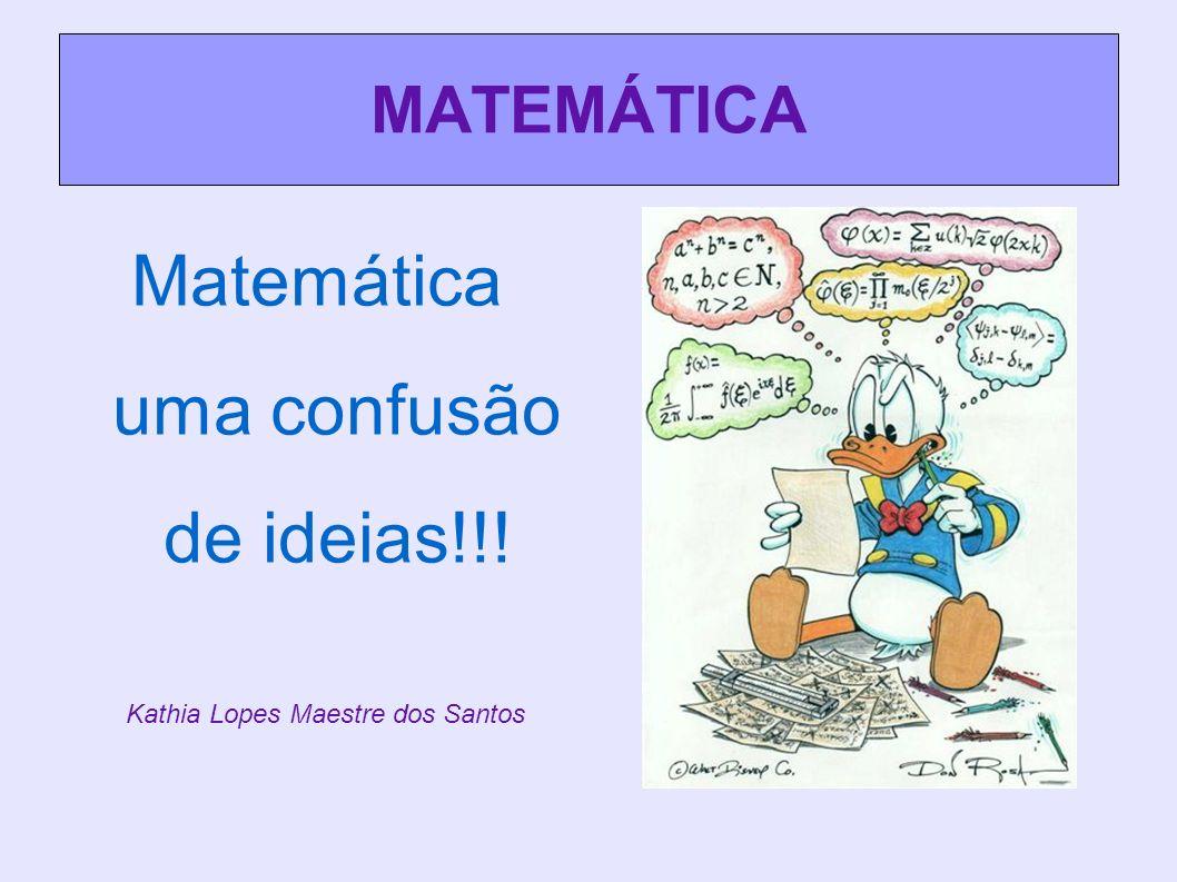 Matemática uma confusão de ideias!!!