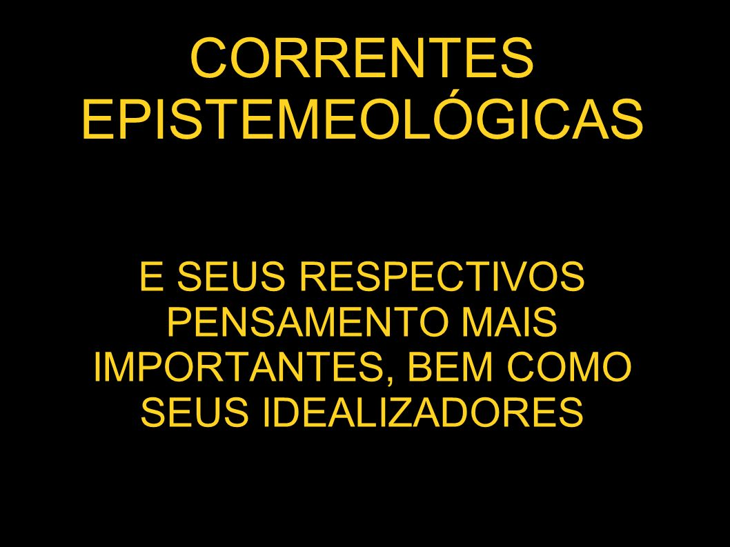 CORRENTES EPISTEMEOLÓGICAS