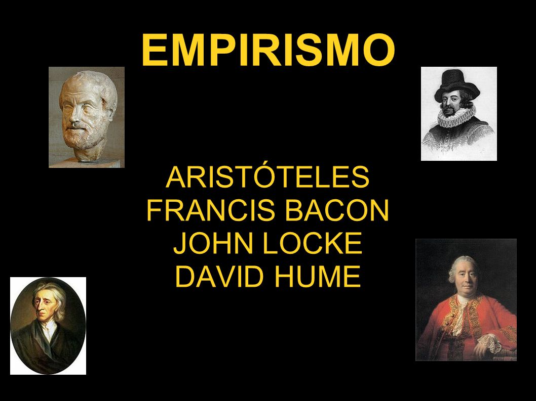 ARISTÓTELES FRANCIS BACON JOHN LOCKE DAVID HUME