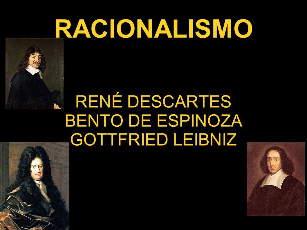 RENÉ DESCARTES BENTO DE ESPINOZA GOTTFRIED LEIBNIZ