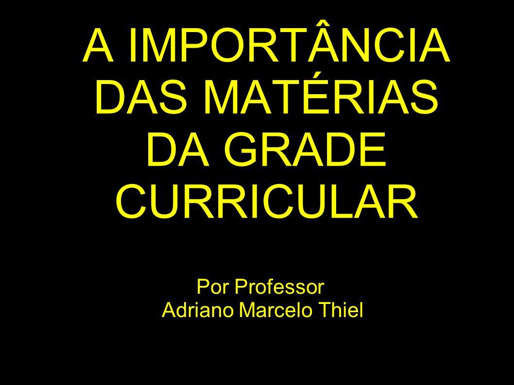 A IMPORTÂNCIA DAS MATÉRIAS DA GRADE CURRICULAR
