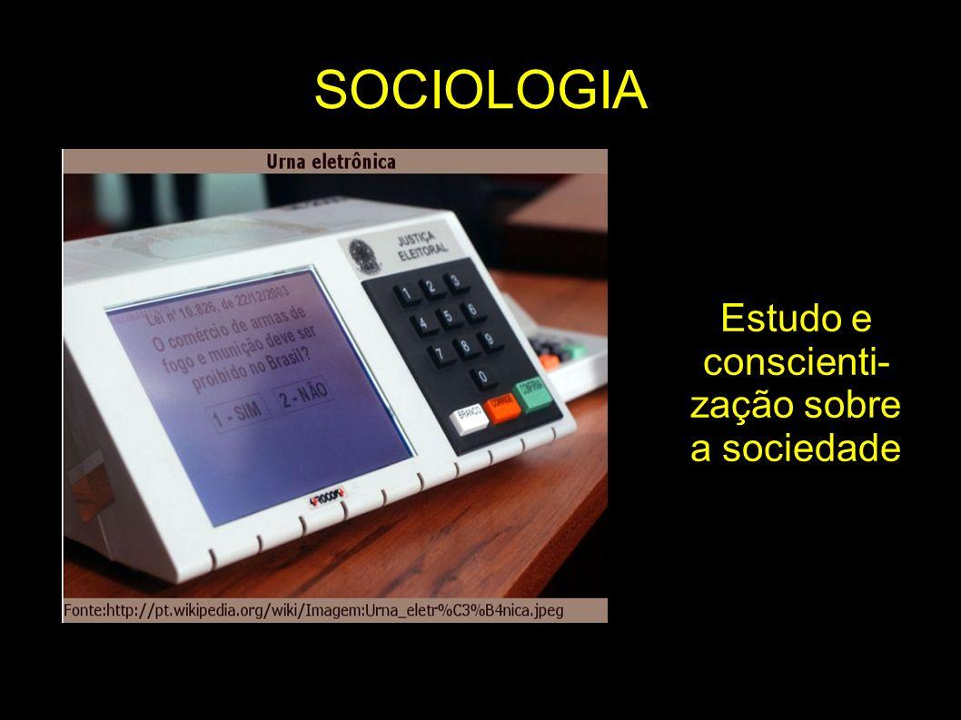 Estudo e conscienti-zação sobre a sociedade