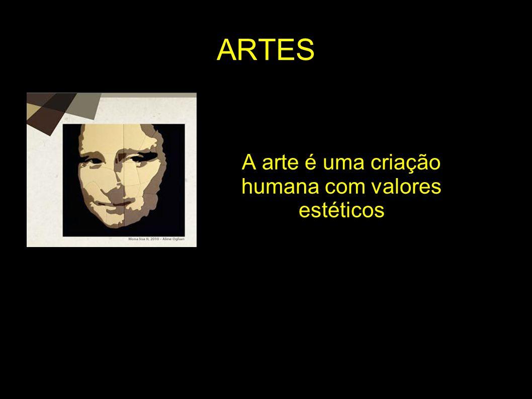 A arte é uma criação humana com valores estéticos