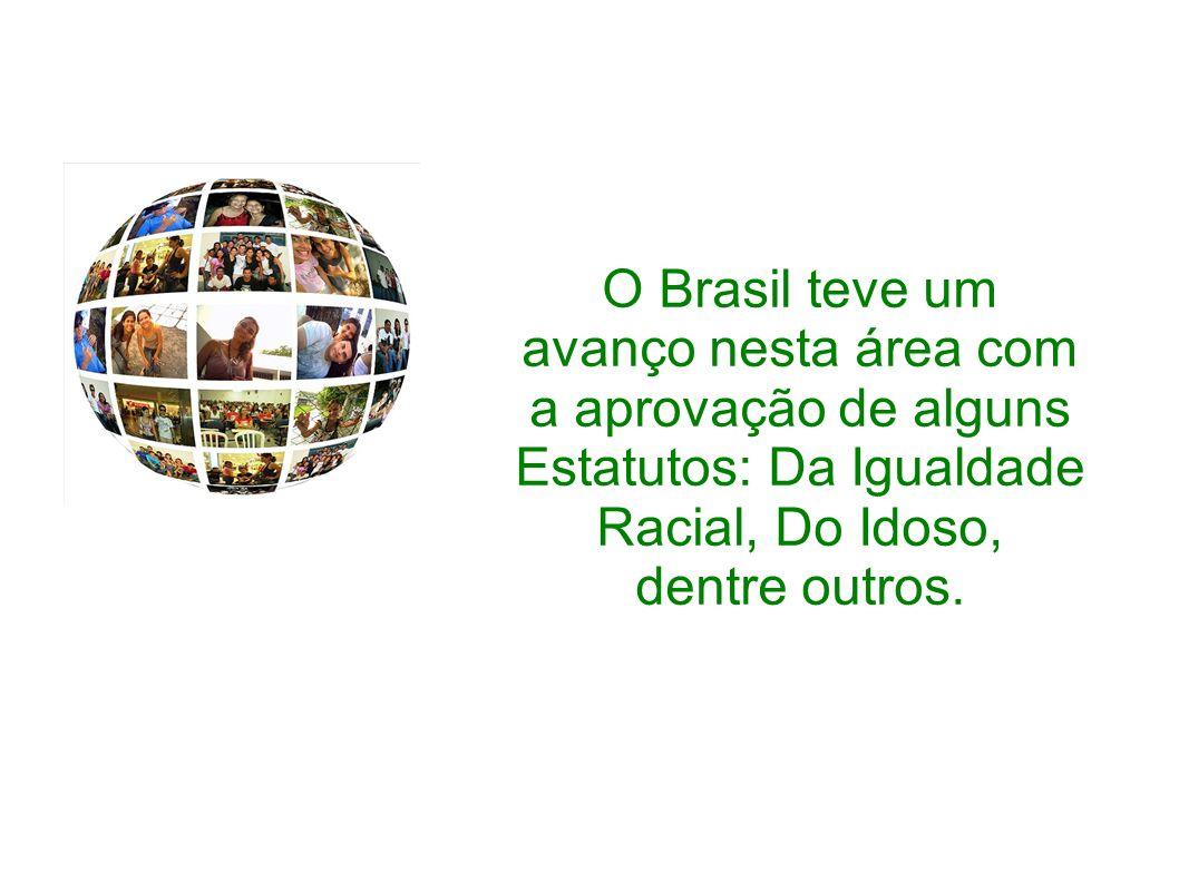 O Brasil teve um avanço nesta área com a aprovação de alguns Estatutos: Da Igualdade Racial, Do Idoso, dentre outros.