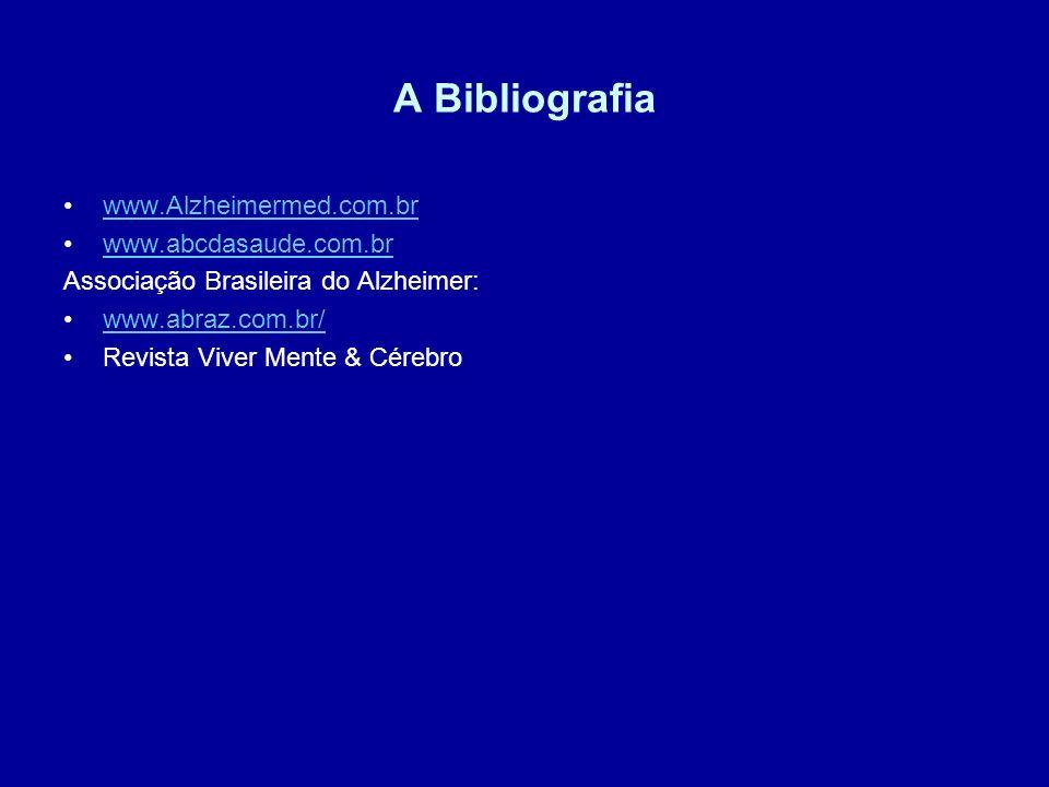 A Bibliografia www.Alzheimermed.com.br www.abcdasaude.com.br