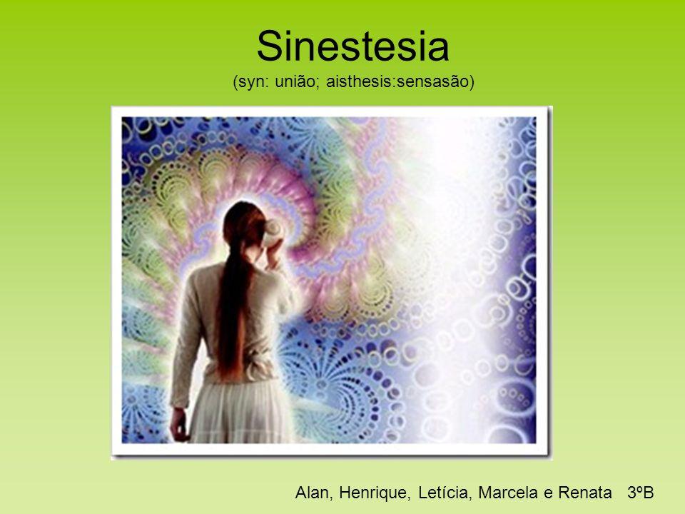 Sinestesia (syn: união; aisthesis:sensasão)