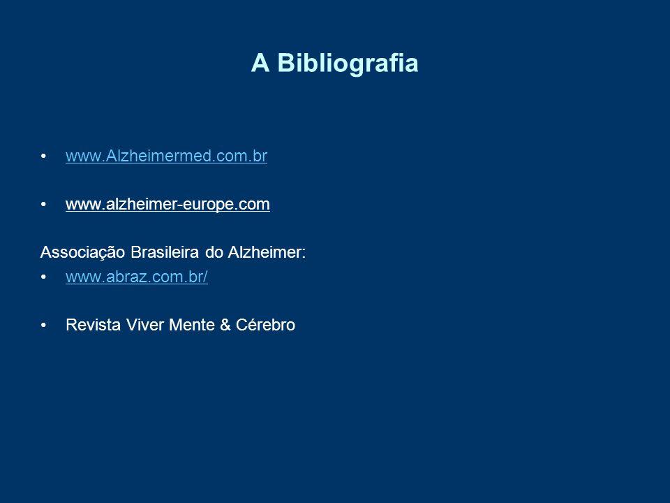A Bibliografia www.Alzheimermed.com.br www.alzheimer-europe.com
