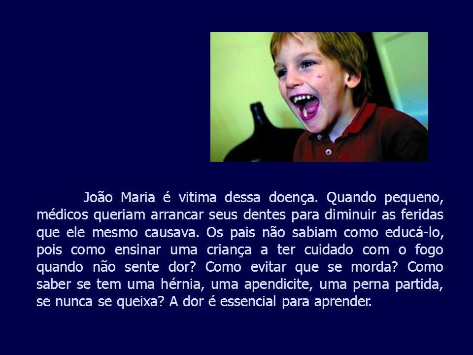 João Maria é vitima dessa doença