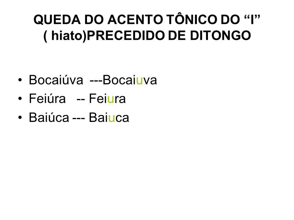 QUEDA DO ACENTO TÔNICO DO I ( hiato)PRECEDIDO DE DITONGO