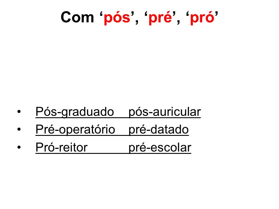 Com 'pós', 'pré', 'pró' Pós-graduado pós-auricular