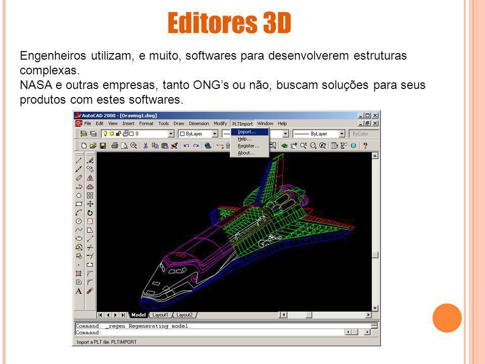 Editores 3D Engenheiros utilizam, e muito, softwares para desenvolverem estruturas complexas.
