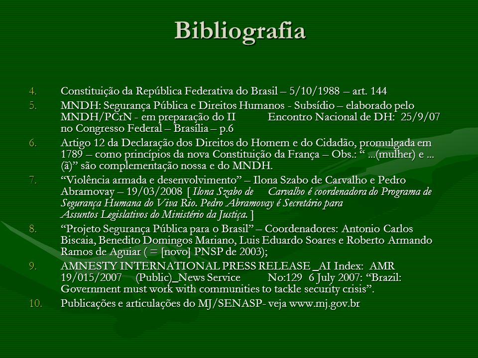 BibliografiaConstituição da República Federativa do Brasil – 5/10/1988 – art. 144.