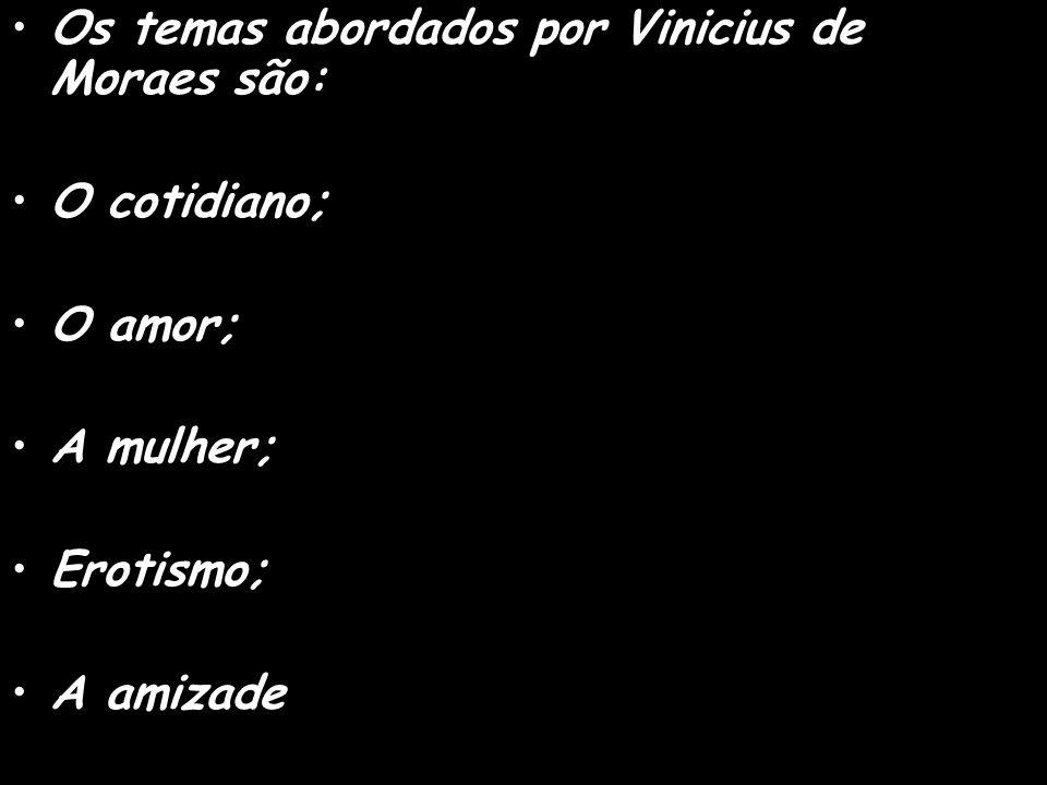 Os temas abordados por Vinicius de Moraes são:
