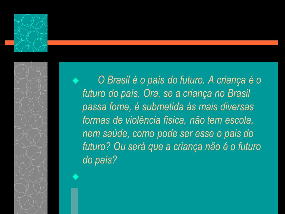O Brasil é o país do futuro. A criança é o futuro do país